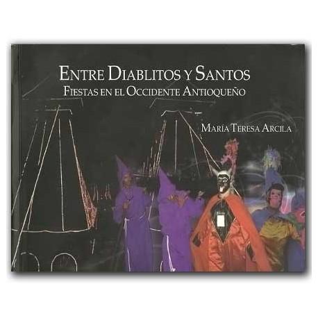 Entre Diablitos y Santos. Fiestas en el occidente Antioqueño – María Teresa Arcila – Hombre Nuevo Editores