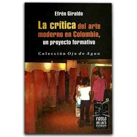 La crítica del arte moderno en Colombia, un proyecto formativo – Efrén Giraldo - Hombre Nuevo Editores