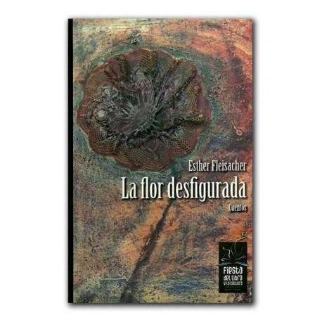 La flor desfigurada – Esther Fleisacher – Hombre Nuevo Editores
