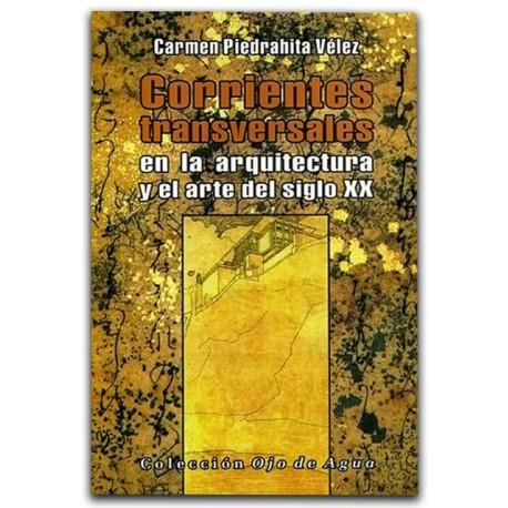 Corrientes transversales en la arquitectura y el arte del siglo XX - Carmen Piedrahita Vélez - La Carreta Editores E.U.