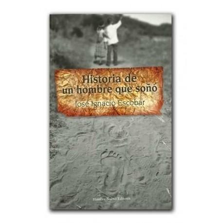 Historia de un Hombre que soñó –José Ignacio Escobar– Hombre Nuevo Editores