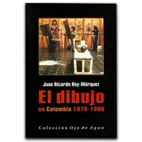 El dibujo en Colombia 1970-1986 de Juan Ricardo Rey-Márquez, editorial La Carreta Editores E.U.