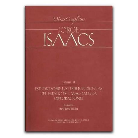 Obras completas. Jorge Isaacs. Vol VI Estudio sobre las tribus indígenas del estado del Magdalena exploraciones. Incluye CD.