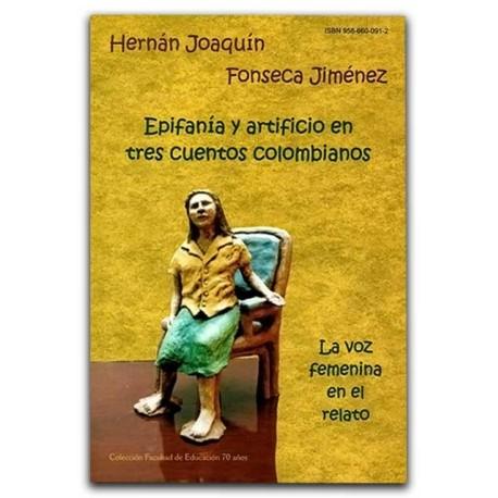 Epifanía y artificio en tres cuentos colombianos. La voz femenina en el relato – Hernán Joaquín Fonseca Jiménez - UPTC (Universi