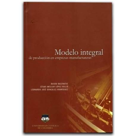 Modelo integral de producción en empresas manufacteras – Universidad Católica de Colombia