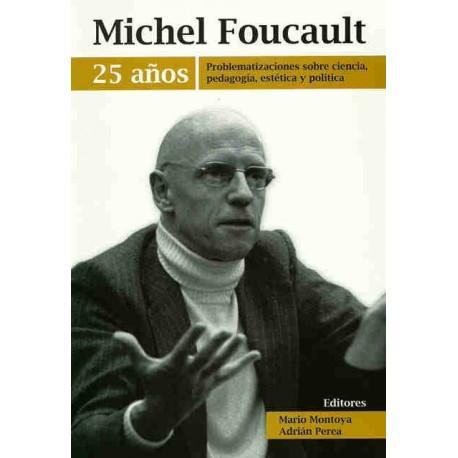 Libro Michel Foucault 25 años. Problematizaciones sobre ciencia, pedagogía, estética y política