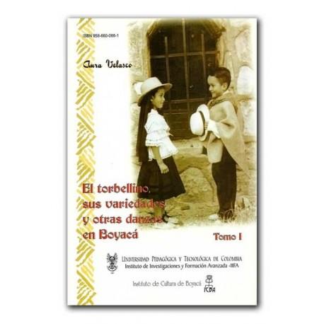 El torbellino, sus variedades y otras danzas en Boyacá (Tomo I) – Aura Velasco – UPTC (Universidad pedagógica y tecnológica de C