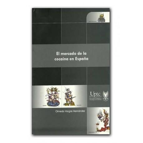 El mercado de la cocaína en España– Olmedo Vargas Hernández- Universidad Pedagógica y Tecnológica de Colombia