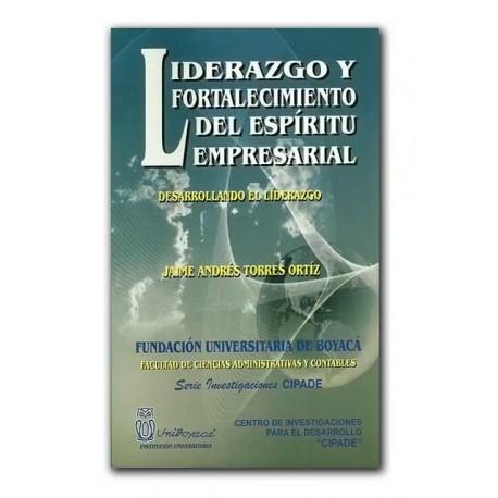 Liderazgo y fortalecimiento del espíritu empresarial. Desarrollando el Liderazgo – Jaime Andrés Torres Ortíz – Universidad de Bo