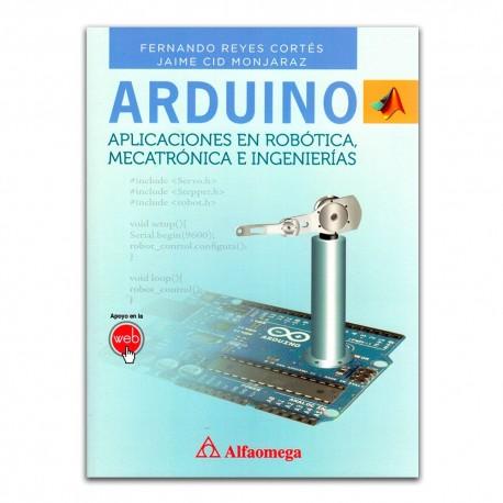 Arduino. Aplicaciones en Robótica, Mecatrónica e ingenierías