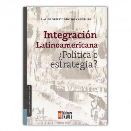 Integración latinoamericana ¿Política o estrategia?