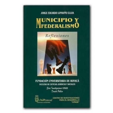 Municipio y Federalismo. Reflexiones – Jorge Eduardo Londoño Ulloa – Universidad de Boyacá