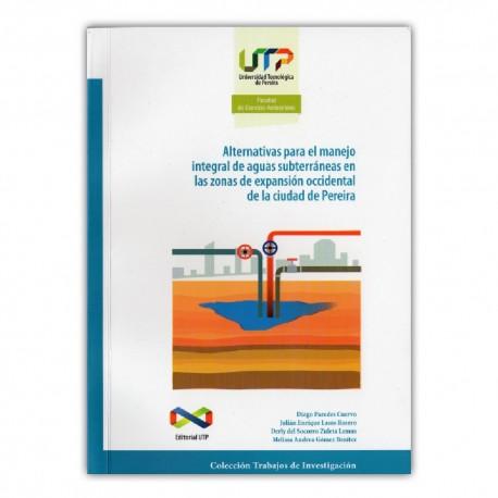Alternativas para el manejo integral de aguas subterráneas en las zonas de expansión occidental de la ciudad de Pereira
