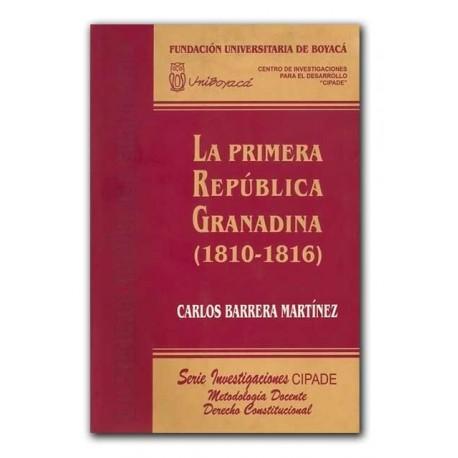 La primera república granadina. (1810 – 1816) – Carlos Barrera Martínez – Universidad de Boyacá
