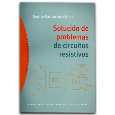 Solución de problemas de circuitos resistivos - Danilo Rairán Antolines -  Universidad Distrital Francisco José de Caldas
