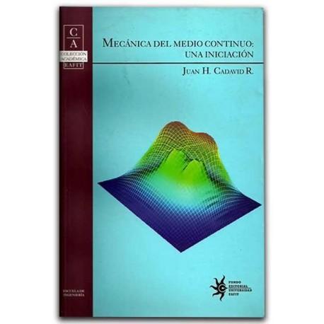 Mecánica del medio continuo: una iniciación – Juan H. Cadavid R. – Universidad EAFIT