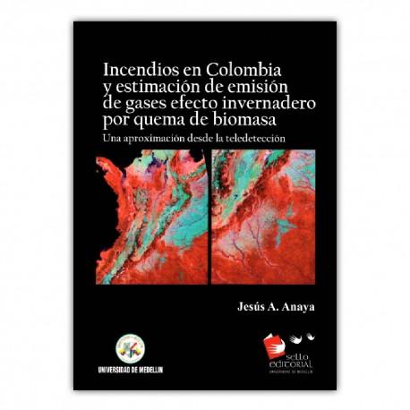 Incendios en Colombia y estimación de emisión de gases efecto invernadero por quema de biomasa