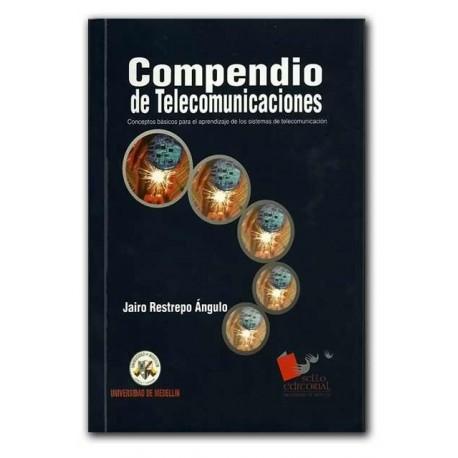 Compendio de Telecomunicaciones. Conceptos básicos para el aprendizaje de los sistemas de telecomunicación – Jairo Restrepo Ángu