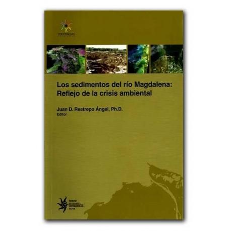 Los sedimentos del río Magdalena: Reflejo de la crisis ambiental – Juan D. Restrepo Ángel, Ph. D. - Fondo editorial Universidad